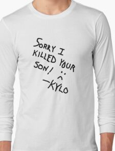 Sorry I Killed Your Son :( - Kylo Long Sleeve T-Shirt