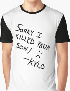 Sorry I Killed Your Son :( - Kylo Graphic T-Shirt