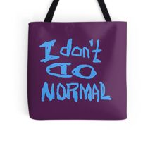 I Don't Do Normal  Tote Bag