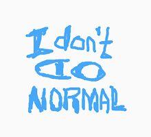 I Don't Do Normal  Unisex T-Shirt