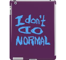 I Don't Do Normal  iPad Case/Skin