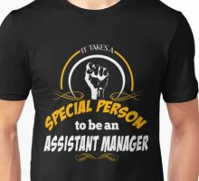 IT TAKES A SPECIAL PERSON TO BE AN ASSISTANT MANAGER Unisex T-Shirt