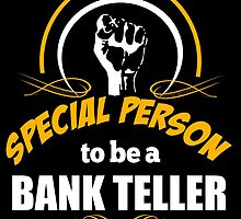 IT TAKES A SPECIAL PERSON TO BE AN BANK TELLER by Fairtees
