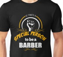 IT TAKES A SPECIAL PERSON TO BE AN BARBER Unisex T-Shirt