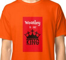 Weasley is Our King Classic T-Shirt