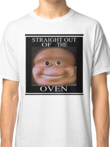 STRAIGHT OUT OF THE OVEN Classic T-Shirt