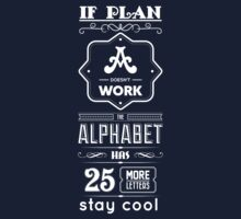 If Plan A Doesn't Work The Alphabet Has 25 More Letters Stay Cool - Inspirational Quotes Kids Tee