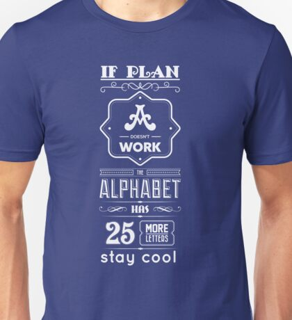 If Plan A Doesn't Work The Alphabet Has 25 More Letters Stay Cool - Inspirational Quotes Unisex T-Shirt