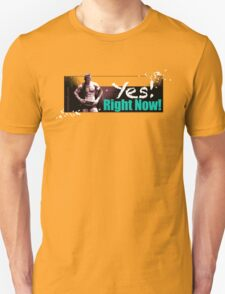 Yes! Right Now! T-Shirt