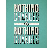 Nothing Changes If Nothing Changes Inspirational Quotes Photographic Print