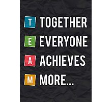 Together Everyone Achieves More Inspirational Quotes Photographic Print
