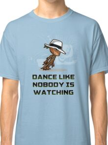 dance like nobody is watching  Classic T-Shirt