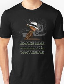 dance like nobody is watching  Unisex T-Shirt