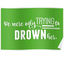 Drown Her in white Poster