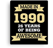 Made In 1990 26 Years Of Being Awesome Canvas Print