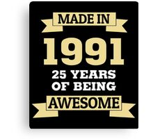 Made In 1991 25 Years Of Being Awesome Canvas Print