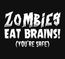 Zombies Eat Brains You Are Safe  - Tshirts & Accessories by morearts