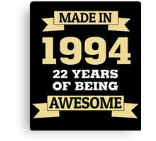 Made In 1994 22 Years Of Being Awesome Canvas Print