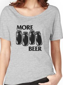BEER : WE WANT MORE! Women's Relaxed Fit T-Shirt