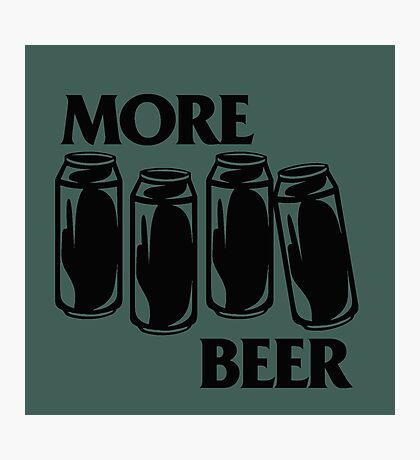 BEER : WE WANT MORE! Photographic Print
