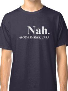 Nah - Rosa Parks Quote Classic T-Shirt