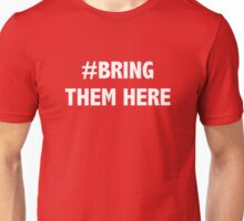 #Bring Them Here - Advocacy for Refugees Unisex T-Shirt