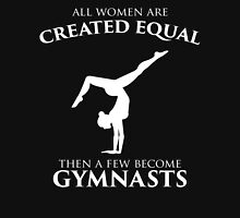 ALL WOMEN ARE CREATED EQUAL THEN A FEW BECOME GYMNASTS T-Shirt