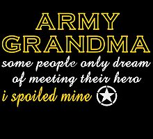 ARMY GRANDMA SOME PEOPLE ONLY DREAM OF MEETING THEIR HERO I SPOILED MINE by badassgifts
