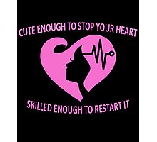 CUTE ENOUGH TO STOP YOUR HEART SKILLED ENOUGH TO RESTART IT. Photographic Print