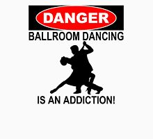 DANGER BALLROOM DANCING IS AN ADDICTION! T-Shirt