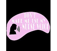 DON'T MAKE ME USE MY NURSE VOICE Photographic Print
