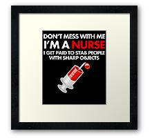 DON'T MESS WITH ME I'M A NURSE I GET PAID TO STAB PEOPLE WITH SHARP OBJECT Framed Print