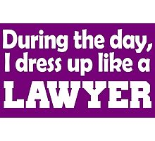 DURING THE DAY, I DRESS UP LIKE A LAWYER Photographic Print