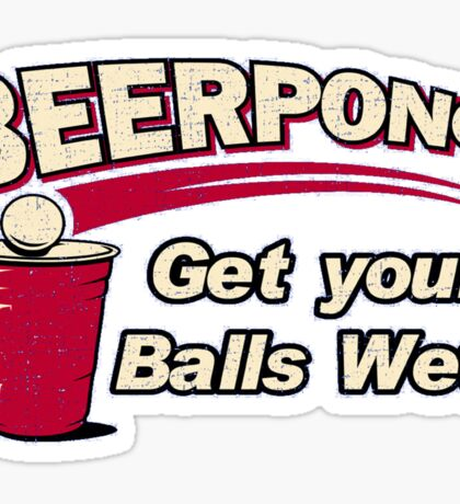 BEER PONG : GET YOUR BALLS WET ! Sticker