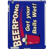 BEER PONG : GET YOUR BALLS WET ! iPad Case/Skin