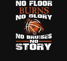 No Floor burns no glory no bruises no story - T-shirts & Hoodies T-Shirt
