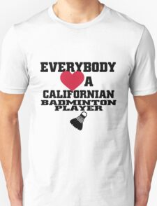 EVERYBODY LOVES A CALIFORNIAN BADMINTON PLAYER T-Shirt
