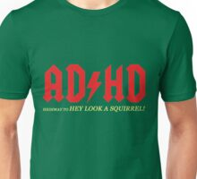 ADHD highway to hey look a squirrel! Unisex T-Shirt