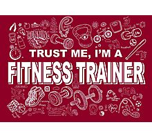 TRUST ME, I'M A FITNESS TRAINER Photographic Print