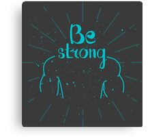 Be strong. Hand lettering quote Canvas Print