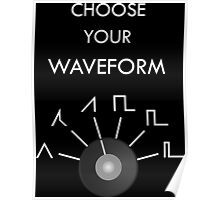Choose Your Waveform - White Poster