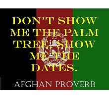 Dont Show Me The Palm Tree - Afghan Proverb Photographic Print