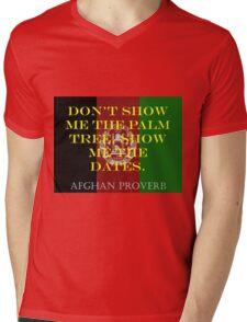 Dont Show Me The Palm Tree - Afghan Proverb Mens V-Neck T-Shirt