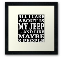 All I Care About Is My Jeep... And Like Maybe 3 People - T-Shirts Framed Print