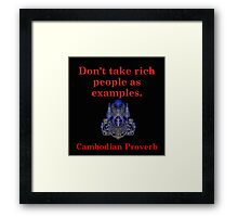 Dont Take Rich People - Cambodian Proverb Framed Print