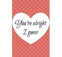 You're Alright I Guess Card Photographic Print