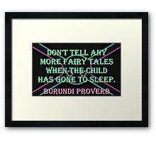 Dont Tell Any More - Burundi Proverb Framed Print