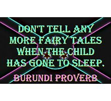Dont Tell Any More - Burundi Proverb Photographic Print