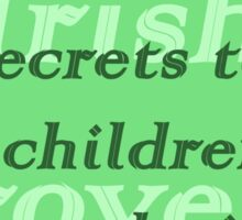 Dont tell secrets to the children of your relatives - Irish Proverb Sticker