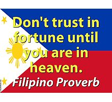 Dont Trust In Fortune - Filipino Proverb Photographic Print